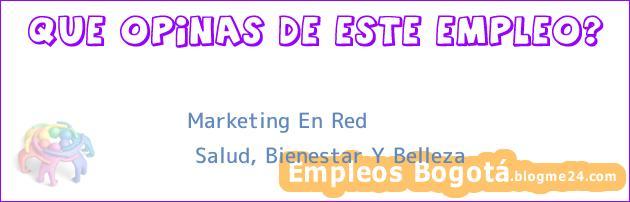 Marketing en red | Salud, Bienestar y Belleza