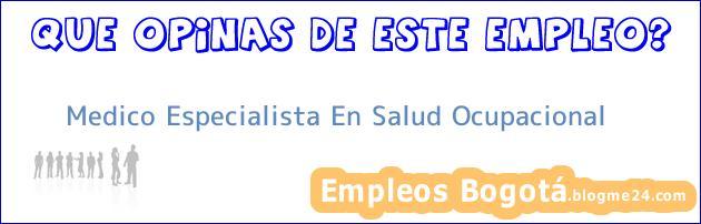 Medico Especialista En Salud Ocupacional