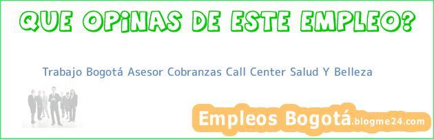 Trabajo Bogotá Asesor Cobranzas Call Center Salud Y Belleza