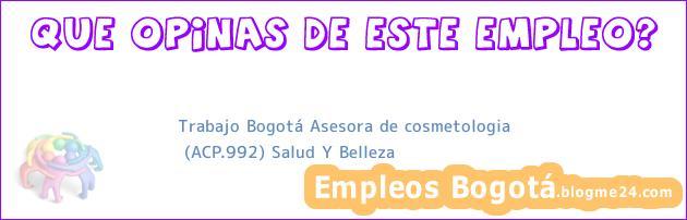 Trabajo Bogotá Asesora de cosmetologia | (ACP.992) Salud Y Belleza