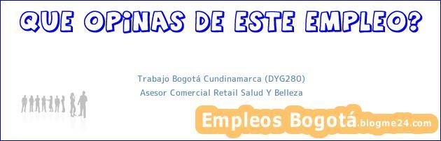 Trabajo Bogotá Cundinamarca (DYG280)   Asesor Comercial Retail Salud Y Belleza