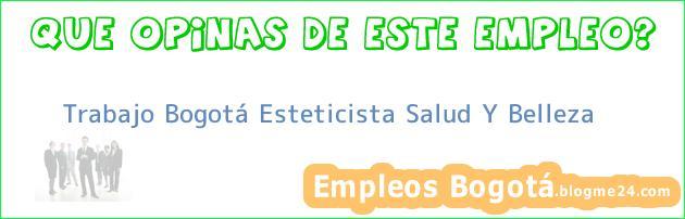 Trabajo Bogotá Esteticista Salud Y Belleza