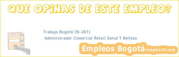 Trabajo Bogotá (N-261) | Administrador Comercial Retail Salud Y Belleza