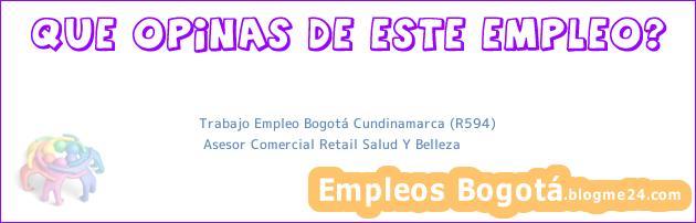 Trabajo Empleo Bogotá Cundinamarca (R594) | Asesor Comercial Retail Salud Y Belleza