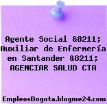 Agente Social &8211; Auxiliar de Enfermería en Santander &8211; AGENCIAR SALUD CTA