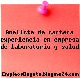 Analista de cartera experiencia en empresa de laboratorio y salud