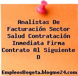 Analistas De Facturación Sector Salud Contratación Inmediata Firma Contrato Al Siguiente D