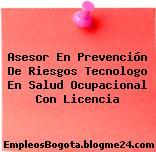 Asesor En Prevención De Riesgos Tecnologo En Salud Ocupacional Con Licencia