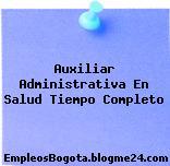 Auxiliar Administrativa En Salud Tiempo Completo