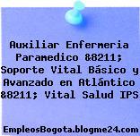 Auxiliar Enfermeria Paramedico &8211; Soporte Vital Básico y Avanzado en Atlántico &8211; Vital Salud IPS