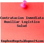 Contratacion Inmediata Auxiliar Logistico Salud