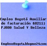 Empleo Bogotá Auxiliar de facturación &8211; PJ880 Salud Y Belleza