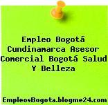 Empleo Bogotá Cundinamarca Asesor Comercial Bogotá Salud Y Belleza