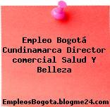 Empleo Bogotá Cundinamarca Director comercial Salud Y Belleza