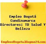 Empleo Bogotá Cundinamarca Directores: TD Salud Y Belleza