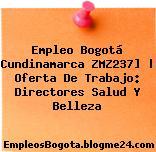 Empleo Bogotá Cundinamarca ZMZ237] | Oferta De Trabajo: Directores Salud Y Belleza