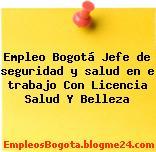 Empleo Bogotá Jefe de seguridad y salud en e trabajo Con Licencia Salud Y Belleza