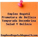 Empleo Bogotá Promotora de Belleza Temporada Decembrina Salud Y Belleza