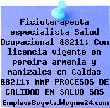 Fisioterapeuta especialista Salud Ocupacional &8211; Con licencia vigente en pereira armenia y manizales en Caldas &8211; MMP PROCESOS DE CALIDAD EN SALUD SAS