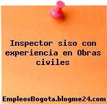 Inspector siso con experiencia en Obras civiles