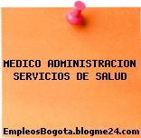 MEDICO ADMINISTRACION SERVICIOS DE SALUD
