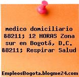 medico domiciliario &8211; 12 HORAS Zona sur en Bogotá, D.C. &8211; Respirar Salud