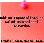 Médico Especialista En Salud Ocupacional Girardot