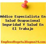 Médico Especialista En Salud Ocupacional Seguridad Y Salud En El Trabajo