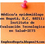 Médico/a epidemiólogo en Bogotá, D.C. &8211; Instituto de Evaluación Tecnologica en Salud-IETS