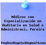Médicos con Especialización en Auditoría en Salud o Administraci, Pereira