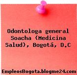 Odontologa general Soacha (Medicina Salud), Bogotá, D.C