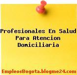 Profesionales En Salud Para Atencion Domiciliaria