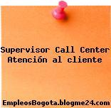 Supervisor Call Center Atención al cliente