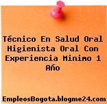 Técnico En Salud Oral Higienista Oral Con Experiencia Minimo 1 Año