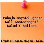 Trabajo Bogotá Agente Call CenterBogotá Salud Y Belleza