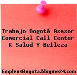Trabajo Bogotá Asesor Comercial Call Center K Salud Y Belleza