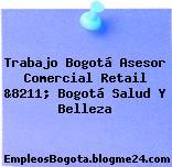 Trabajo Bogotá Asesor Comercial Retail &8211; Bogotá Salud Y Belleza