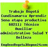 Trabajo Bogotá Cundinamarca Aprendiz Sena etapa productiva &8211; Técnico Auxiliar administrativo Salud Y Belleza