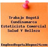 Trabajo Bogotá Cundinamarca Esteticista Comercial Salud Y Belleza