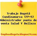 Trabajo Bogotá Cundinamarca (FP-5) Administrador punto de venta Salud Y Belleza