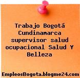 Trabajo Bogotá Cundinamarca supervisor salud ocupacional Salud Y Belleza