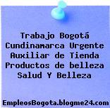 Trabajo Bogotá Cundinamarca Urgente Auxiliar de Tienda Productos de belleza Salud Y Belleza