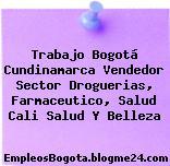 Trabajo Bogotá Cundinamarca Vendedor Sector Droguerias, Farmaceutico, Salud Cali Salud Y Belleza
