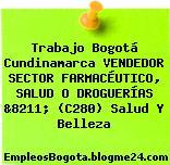Trabajo Bogotá Cundinamarca VENDEDOR SECTOR FARMACÉUTICO, SALUD O DROGUERÍAS &8211; (C280) Salud Y Belleza