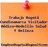 Trabajo Bogotá Cundinamarca Visitador Médico-Medellín Salud Y Belleza