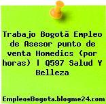 Trabajo Bogotá Empleo de Asesor punto de venta Homedics (por horas) | Q597 Salud Y Belleza