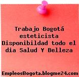 Trabajo Bogotá esteticista Disponibildad todo el dia Salud Y Belleza