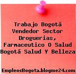 Trabajo Bogotá Vendedor Sector Droguerias, Farmaceutico O Salud Bogotá Salud Y Belleza