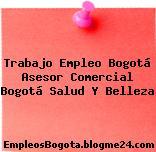 Trabajo Empleo Bogotá Asesor Comercial Bogotá Salud Y Belleza