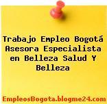Trabajo Empleo Bogotá Asesora Especialista en Belleza Salud Y Belleza